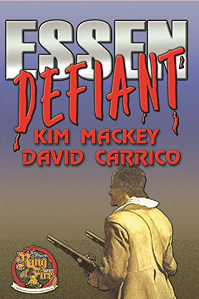 Cover of the alternate history novel Essen Defiant by Kim Mackey and David Carrico. Published 2018 by Eric Flint's Ring of Fire Press.